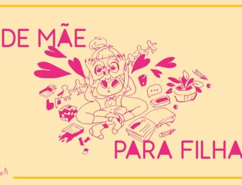 #DeMãeParaFilha: os legados que deixamos para nossas meninas