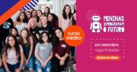 Vagas limitadas: Meninas que programam o futuro( 10 a 14 anos)